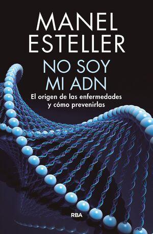 NO SOY MI ADN. EL ORIGEN DE LAS ENFERMEDADES Y COMO PREVENIRLAS
