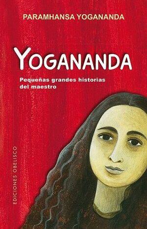 YOGANANDA: PEQUEÑAS GRANDES HISTORIAS DEL MAESTRO