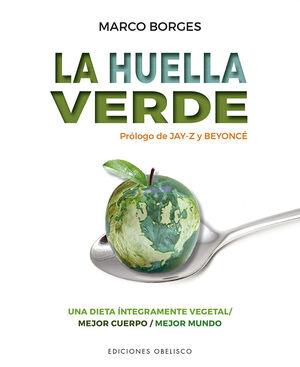 LA HUELLA VERDE. UNA DIETA INTEGRAMENTE VEGETAL/ MEJOR CUERPO/ MEJOR MUNDO