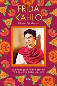 FRIDA KAHLO. LA ARTISTA QUE CONVIRTIO SU OBRA EN  ICONO DE LA LUCHA FEMENINA