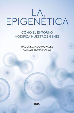 LA EPIGENETICA. COMO EL ENTORNO MODIFICA NUESTROS GENES