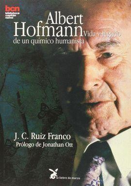 ALBERT HOFMANN.VIDA Y LEGADO DE UN QUIMICO HUMANISTA