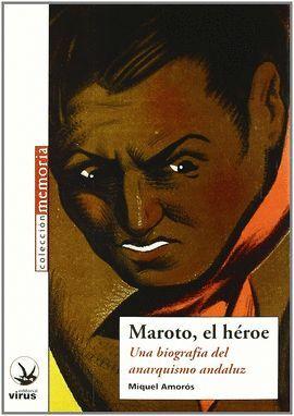 MAROTO, EL HEROE. UNA BIOGRAFIA DEL ANARQUISMO ANDALUZ