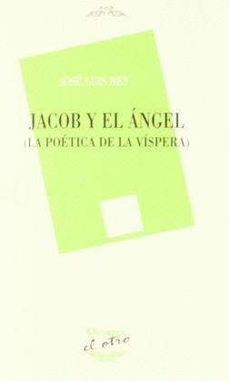JACOB Y EL ANGEL ( LA POETICA DE LA VISPERA )