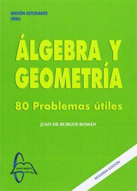 ALGEBRA Y GEOMETRIA. 80 PROBLEMAS UTILES