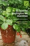 HUERTO ECOLOGICO EN MACETAS, EL. MANUAL PARA HORTICULTORES...
