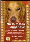 NO LO MATES... ENSEÑALE! EL ARTE DE ENSEÑAR Y ADIESTRAR