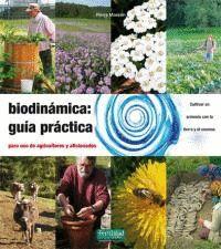 BIODINAMICA: GUIA PRACTICA PARA USO DE AGRICULTORES Y AFICIONADOS