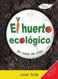 HUERTO ECOLOGICO, EL. UN OASIS DE VIDA