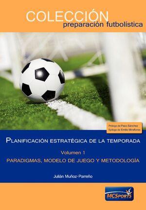 T1 PLANIFICACION ESTRATEGICA DE LA TEMPORADA. PARADIGMAS, MODELO DE JUEGO Y METODOLOGIA