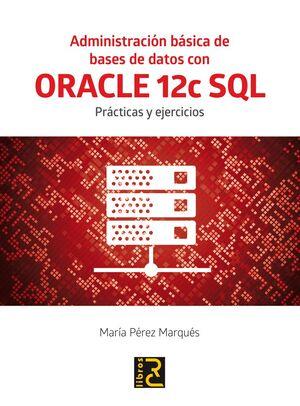 ADMINISTRACION BASICA BASES DE DATOS CON ORACLE 12C SQL