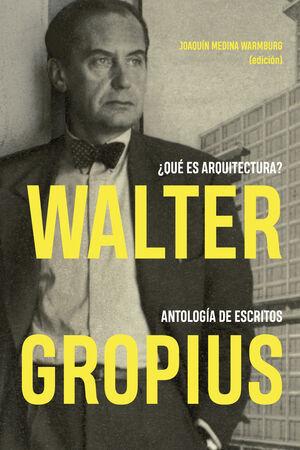 *** WALTER GROPIUS ¿QUÉ ES ARQUITECTURA?