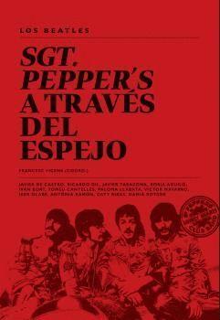 LOS BEATLES. SGT, PEPPER'S A TRAVÉS DEL ESPEJO