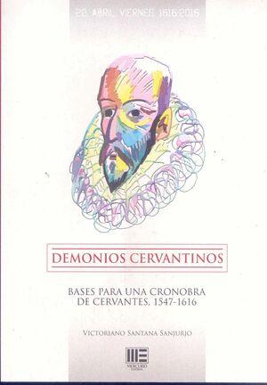 DEMONIOS CERVANTINOS. BASES PARA UNA CRONOBRA DE CERVANTES, 1547-1616