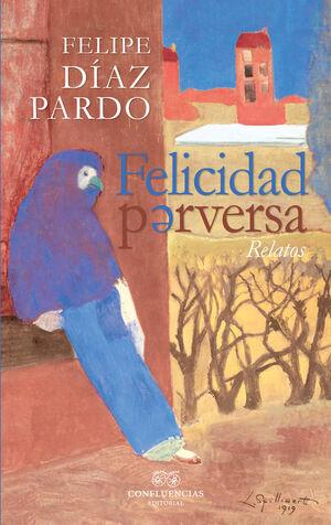 FELICIDAD PERVERSA. RELATOS