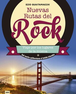 NUEVAS RUTAS DEL ROCK. VIAJE POR LOS LUGARES DE LA MUSICA