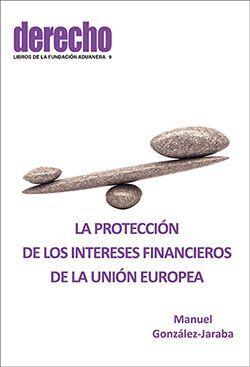 LA PROTECCIÓN DDE LOS INTERESES FINANCIEROS DE LA UNIÓN EUROPEA