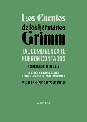 LOS CUENTOS DE LOS HERMANOS GRIMM TAL COMO NUNCA TE FUERON CONTADOS