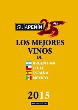 015 GUÍA PEÑIN DE LOS MEJORES VINOS DE ARGENTINA, CHILE, ESPAÑA Y MÉXICO 2015