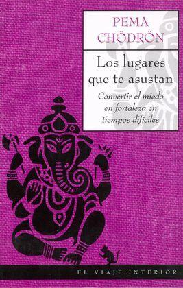 LUGARES QUE TE ASUSTAN, LOS -CONVERTIR EL MIEDO EN FORTALEZA EN..
