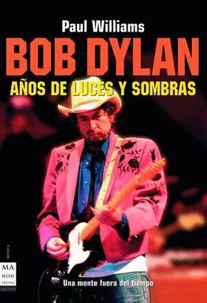 BOB DYLAN AÑOS DE LUCES Y SOMBRAS