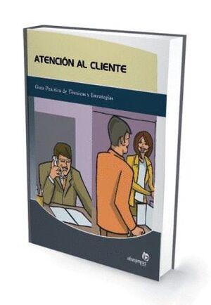 ** ATENCION AL CLIENTE -GUIA PRACTICA DE TECNICAS Y ESTRATEGIAS