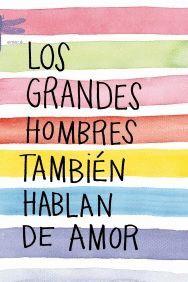 GRANDES HOMBRES TAMBIEN HABLAN DE AMOR, LOS.