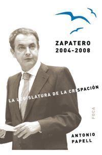 ZAPATERO, 2004-2008 -LA LEGISLATURA DE LA CRISPACION