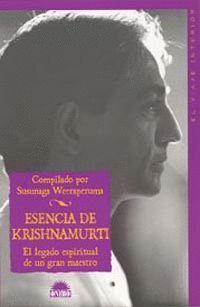 ESENCIA DE KRISHNAMURTI -EL LEGADO ESPIRITUAL DE UN GRAN MAESTRO