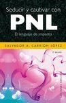 SEDUCIR Y CAUTIVAR CON PNL. EL LENGUAJE DE IMPACTO