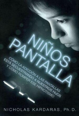 NIÑOS PANTALLA. COMO LA ADICCION LAS PANTALLAS ESTA SECUESTRANDO A NUESTROS HIJOS Y COMO ROMPER ESE HIPNOTISMO