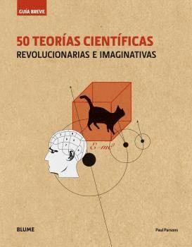 50 TEORIAS CIENTIFICAS. REVOLUCIONARIAS E IMAGINATIVAS