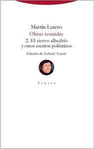 T2 OBRAS REUNIDAS: EL SIERVO ALBEDRIO Y OTROS ESCRITOS POLÉMICOS