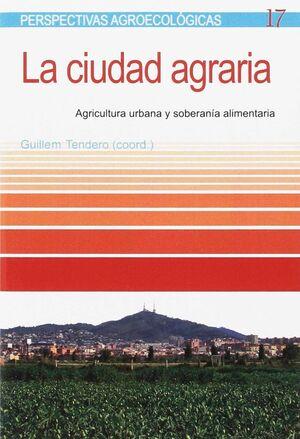 LA CIUDAD AGRARIA. AGRICULTURA URBANA Y SOBERANIA ALIMENTARIA