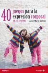 40 JUEGOS PARA LA EXPRESION CORPORAL. DE 3 A 10 AÑOS