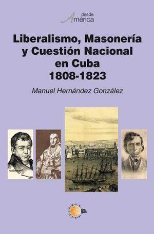 LIBERALISMO, MASONERÍA Y CUESTIÓN NACIONAL EN CUBA, 1808-1823