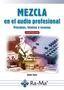 MEZCLA EN EL AUDIO PROFESIONAL. PRINCIPIOS, TECNICAS Y RECURSOS