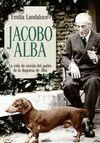 JACOBO ALBA. LA VIDA DE NOVELA DEL PADRE DE LA DUQUESA DE ALBA