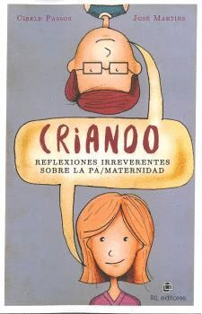 CRIANDO: REFLEXIONES IRREVERENTES SOBRE LA PA/MATERNIDAD
