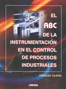 *** EL ABC DE LA INSTRUMENTACION EN EL CONTROL DE PROCESOS INDUSTRIALES