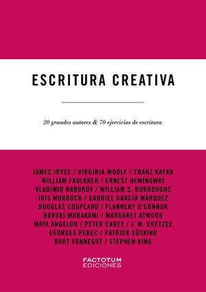 ESCRITURA CREATIVA. 20 GRANDES AUTORES & 70 EJERCICIOS DE ESCRITURA